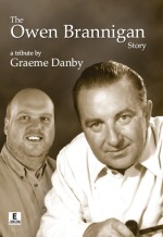THE OWEN BRANNIGAN STORY - A TRIBUTE BY GRAEME DANBY
