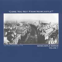 COME YOU NOT FROM NEWCASTLE? - Newcastle Songs Volume 1
